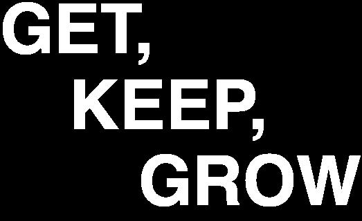 GET, KEEP, GROW